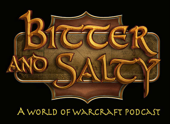 Bitter and Salty World of Warcraft Podcast